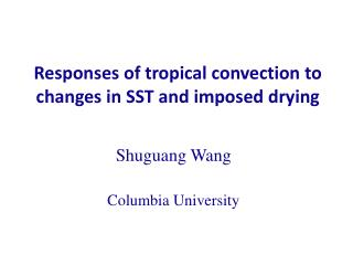 Responses of tropical convection to changes in SST and imposed drying