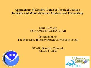 Mark DeMaria NOAA/NESDIS/ORA-STAR Presentation to  The Hurricane Intensity Research Working Group