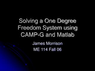 Solving a One Degree Freedom System using CAMP-G and Matlab