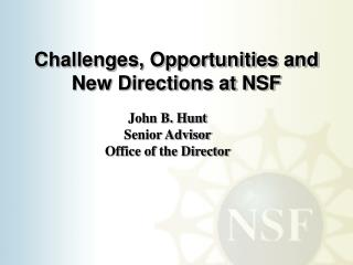 Challenges, Opportunities and New Directions at NSF