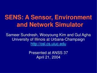 SENS: A Sensor, Environment and Network Simulator Sameer Sundresh, Wooyoung Kim and Gul Agha