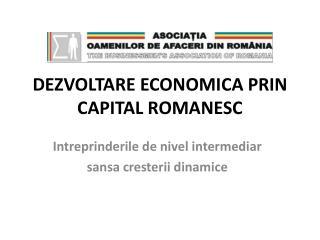 DEZVOLTARE ECONOMICA PRIN CAPITAL ROMANESC