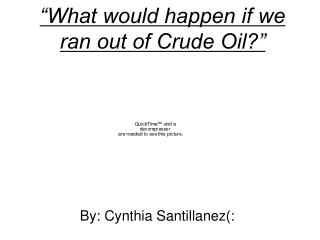 �What would happen if we ran out of Crude Oil?�