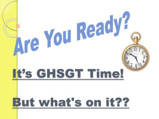 It's GHSGT Time ! But what's on it??