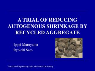 A TRIAL OF REDUCING AUTOGENOUS SHRINKAGE BY RECYCLED AGGREGATE