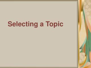 Selecting a Topic