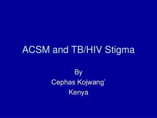 ACSM and TB/HIV Stigma