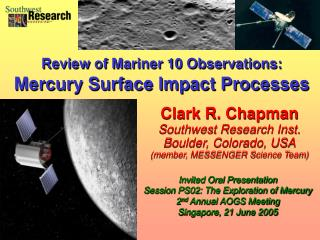 Clark R. Chapman Southwest Research Inst. Boulder, Colorado, USA (member, MESSENGER Science Team)