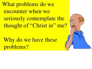 "What problems do we encounter when we seriously contemplate the thought of ""Christ in"" me?"