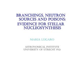 Branchings, neutron sources and poisons:  evidence for stellar nucleosynthesis