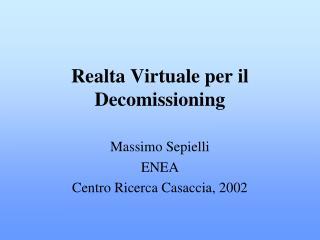 Realta Virtuale per il Decomissioning