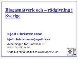 Kjell Christensson kjell.christensson@agellus.se Avdelningen för Bioteknik LTH  biotek.lu.se