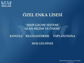 ÖZEL ENKA LİSESİ ' SINIF GEÇME SİSTEMİ ' 'ALAN SEÇİMİ VE ÖNEMİ '