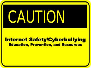 Internet Safety/Cyberbullying Education, Prevention, and Resources
