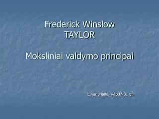 Frederick Winslow TAYLOR Moksliniai valdymo principai