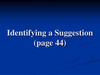 Identifying a Suggestion (page 44)