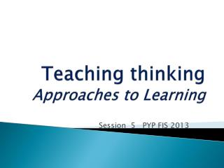 Teaching thinking   Approaches to Learning