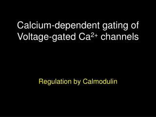 Calcium-dependent gating of Voltage-gated Ca 2+  channels