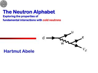 The Neutron Alphabet  Exploring the properties of fundamental interactions with  cold neutrons