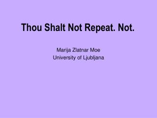 Thou Shalt Not Repeat. Not.