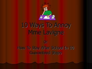 10 Ways To Annoy  Mme Lavigne