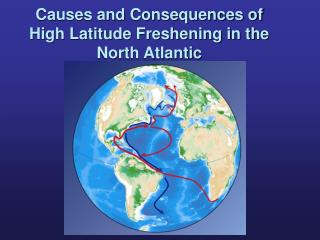 Causes and Consequences of High Latitude Freshening in the North Atlantic