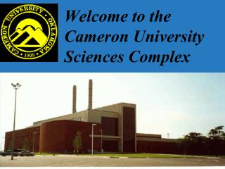 Welcome to the       Cameron University Sciences Complex