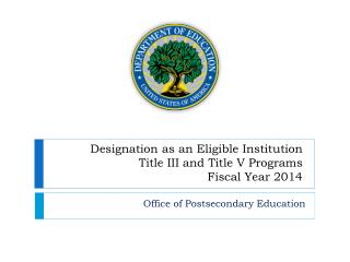 Designation as an Eligible Institution Title III and Title V Programs Fiscal Year 2014