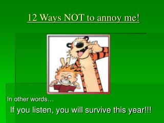 12 Ways NOT to annoy me!