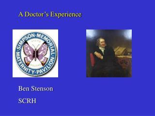 A Doctor's Experience Ben Stenson SCRH