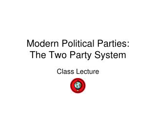 Modern Political Parties:  The Two Party System