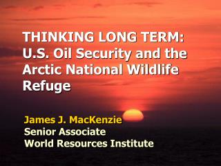 THINKING LONG TERM: U.S. Oil Security and the Arctic National Wildlife Refuge