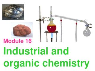 Module 16 Industrial and organic chemistry