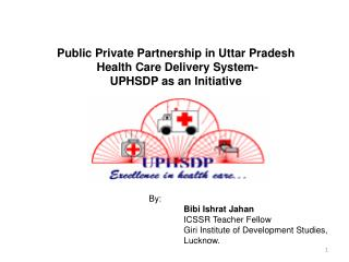 Public Private Partnership in Uttar Pradesh  Health Care Delivery System-  UPHSDP as an Initiative