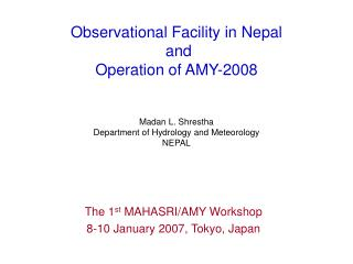 Observational Facility in Nepal  and Operation of AMY-2008    Madan L. Shrestha Department of Hydrology and Meteorology