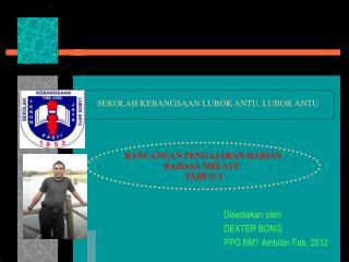 Disediakan oleh: DEXTER BONG PPG BM1 Ambilan Feb. 2012