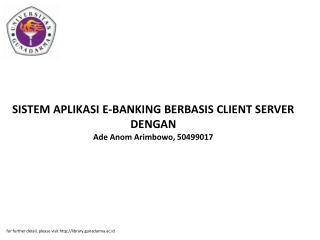 SISTEM APLIKASI E-BANKING BERBASIS CLIENT SERVER DENGAN Ade Anom Arimbowo, 50499017