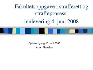 Fakultetsoppgave i strafferett og straffeprosess, innlevering 4. juni 2008