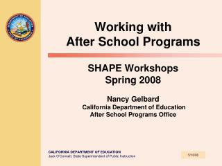 Working with  After School Programs   SHAPE Workshops Spring 2008  Nancy Gelbard  California Department of Education Aft