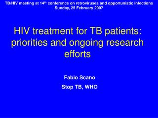 HIV treatment for TB patients: priorities and ongoing research efforts