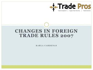 CHANGES In  Foreign Trade  Rules 2007 Karla  Cardenas