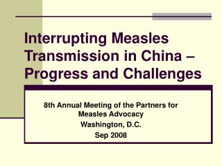 Interrupting Measles Transmission in China – Progress and Challenges