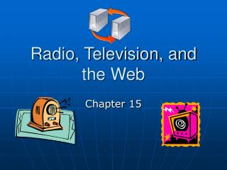 Radio, Television, and the Web