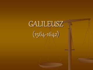 GALILEUSZ (1564-1642)