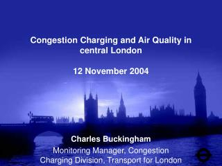 Congestion Charging and Air Quality in central London 12 November 2004