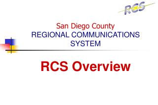 San Diego County  REGIONAL COMMUNICATIONS SYSTEM  RCS Overview