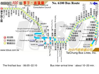 The first/last bus : 06:05~22:10                 Bus inter-arrival time : about 10~20 min.