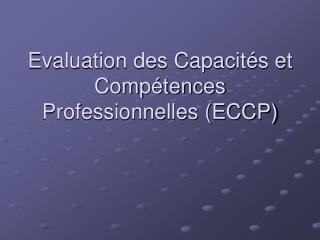 Evaluation des Capacit�s et Comp�tences Professionnelles (ECCP)