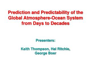 Prediction and Predictability of the Global Atmosphere-Ocean System from Days to Decades