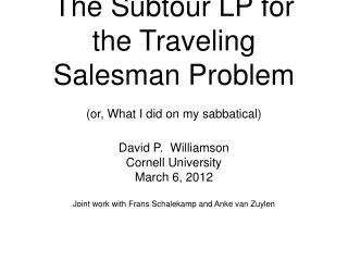 The Subtour LP for the Traveling Salesman Problem  (or, What I did on my sabbatical)